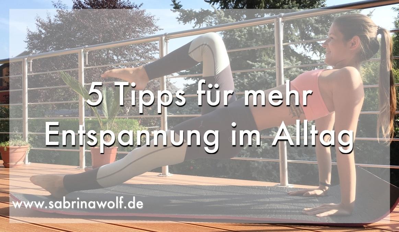 5 tipps f r mehr entspannung im alltag sabrina wolf. Black Bedroom Furniture Sets. Home Design Ideas
