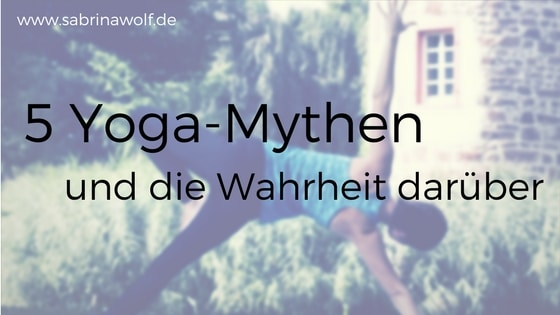 5 Yoga Mythen und die Wahrheit dahinter