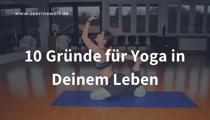 10 Gründe für mehr Yoga in Deinem Leben