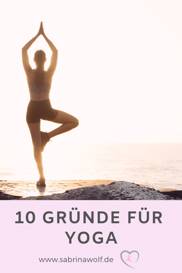 10 Gründe, was Dir Yoga bringt