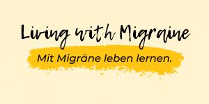 Mit Migräne leben lernen - Living with Migraine