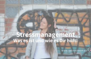 Stressmanagement - was es ist und wie es Dir hilft