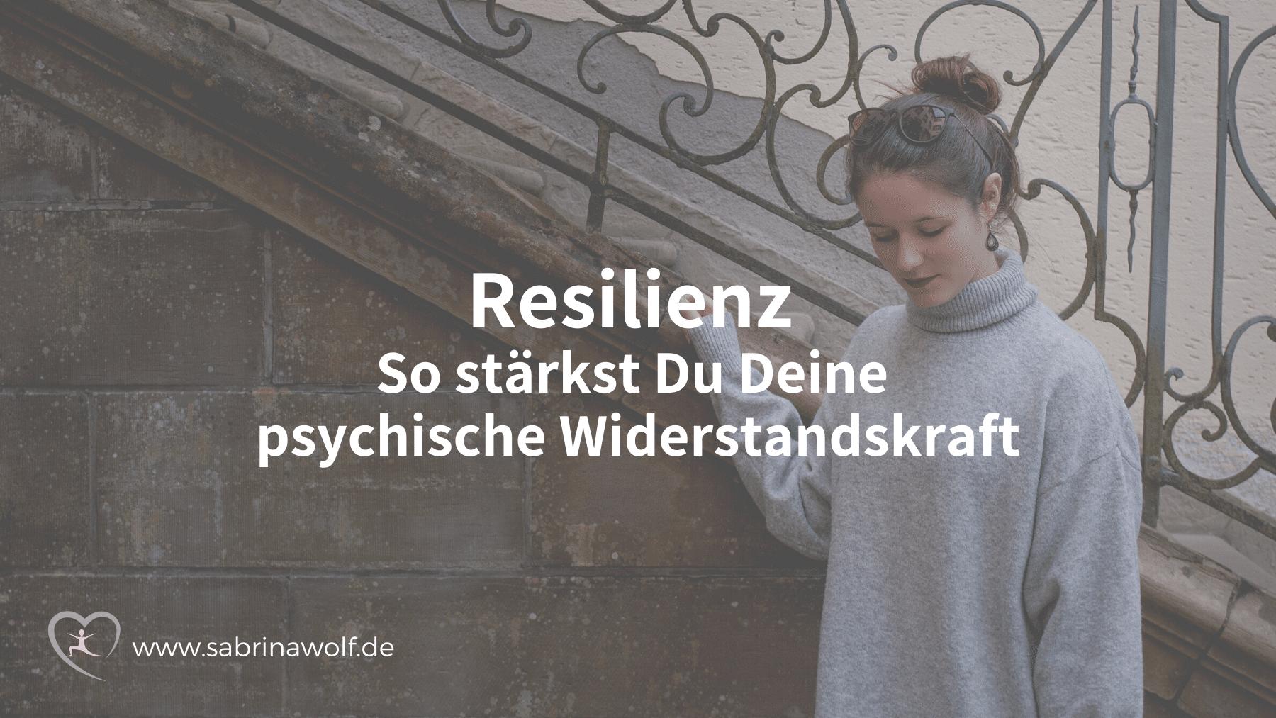 Resilienz - So stärkst Du Deine psychische Widerstandskraft
